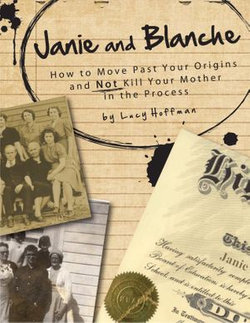 Janie & Blanche: or How To Move Past Your Origins and Not Kill Your Mother in the Process