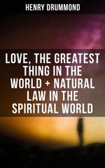 Love, the Greatest Thing in the World + Natural Law in the Spiritual World