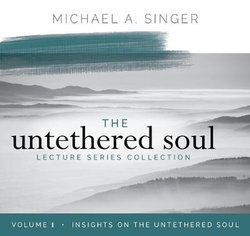 The Untethered Soul Lecture Series: Volume 1