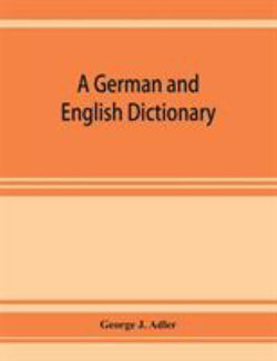 A German and English dictionary; compiled originally from the works of Hilpert, Flügel, Grieb, Heyse, and others
