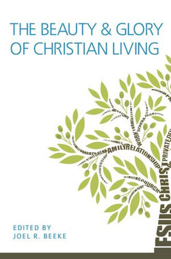 The Beauty and Glory of Christian Living