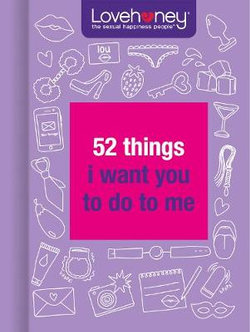 Lovehoney: 52 Things I Want You To Do To Me