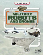 Military Robots and Drones: Military Technology Timelines