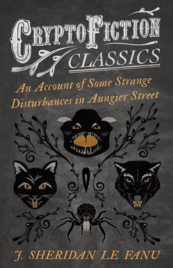 An Account of Some Strange Disturbances in Aungier Street (Cryptofiction Classics - Weird Tales of Strange Creatures)