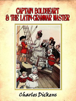 Captain Boldheart and the Latin-grammar master : a holiday romance from the pen of Lieut-Col. Robin Redforth aged 9 [Annotated]