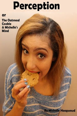 Perception or The Oatmeal Cookie & Michelle's Mind