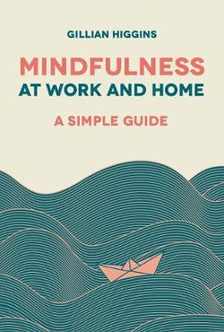 The Simple Guide to Mindfulness at Work and Home