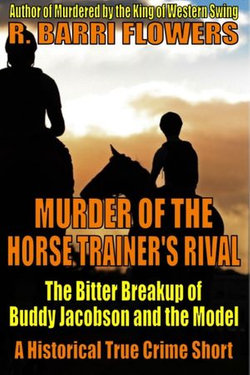 Murder of the Horse Trainer's Rival: The Bitter Breakup of Buddy Jacobson and the Model (A Historical True Crime Short)