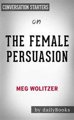 The Female Persuasion: A Novelby Meg Wolitzer| Conversation Starters