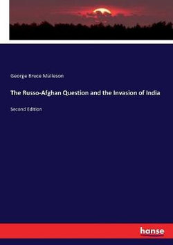 The Russo-Afghan Question and the Invasion of India