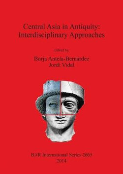 Central Asia in Antiquity: Interdisciplinary Approaches