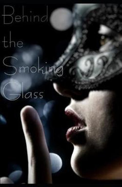 Behind the Smoking Glass