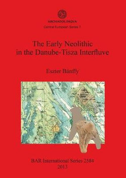 The Early Neolithic in the Danube-Tisza Interfluve