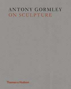 Antony Gormley on Sculpture