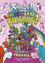 Xander and the Rainbow-Barfing Unicorns: Return To Pegasia