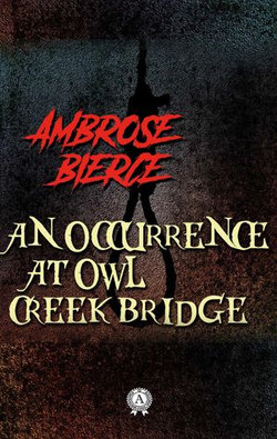 Ambrose Bierce - An Occurrence at Owl Creek Bridge