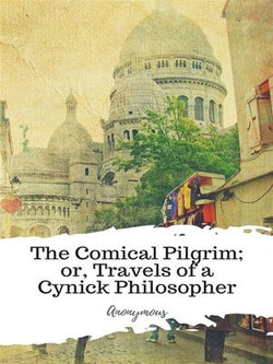 The Comical Pilgrim; or, Travels of a Cynick Philosopher