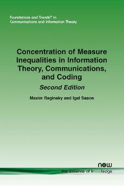 Concentration of Measure Inequalities in Information Theory, Communications, and Coding: Second Edition