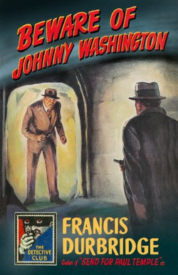 Beware of Johnny Washington: Based on 'Send for Paul Temple' (Detective Club Crime Classics)