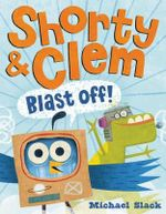 Shorty and Clem Blast Off!