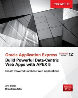 Oracle Application Express: Build Powerful Data-Centric Web Apps with APEX 5