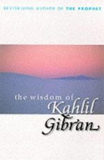 The Wisdom of Kahlil Gibran