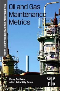 Allied Reliability Group Pocket Consultant Series: Oil and Gas Maintenance Metrics