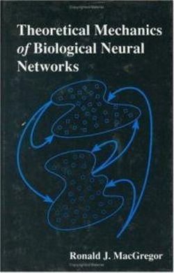theoretical mechanics of biological neural networks macgregor ronald j