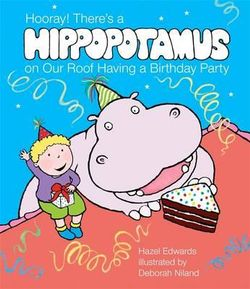 Hooray! There's a Hippopotamus On Our Roof Having a Birthday Party