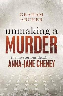 Unmaking a Murder : The Mysterious Death of Anna-Jane Cheney
