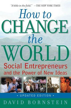 How To Change The World : Social Entrepreneurs And The Power Of New Ideas, Updated Edition