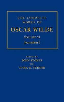 The Complete Works of Oscar Wilde: Volume VI: Journalism I