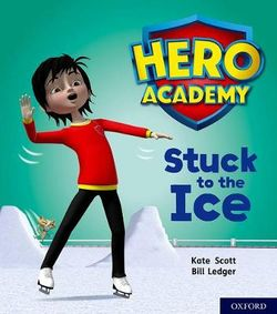 Hero Academy: Oxford Level 5, Green Book Band: Stuck to the Ice