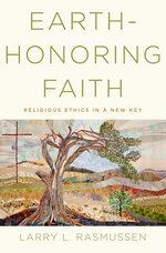 Earth-honoring Faith:Religious Ethics in a New Key