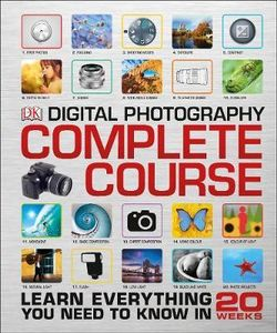Digital Photography: Complete Course