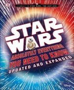 Star Wars Absolutely Everything You Need to Know Updated and Expanded Edition