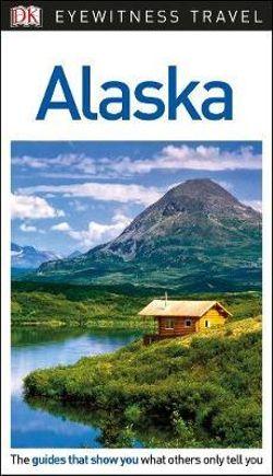 Alaska - DK Eyewitness Travel Guide