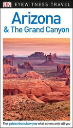 Arizona and the Grand Canyon - DK Eyewitness Travel Guide