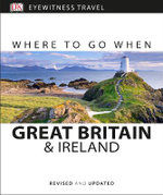 Great Britain and Ireland: Where To Go When: Eyewitness Travel Guide