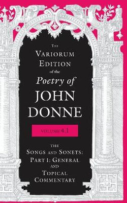 The Variorum Edition of the Poetry of John Donne, Volume 4. 1