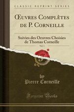 Oeuvres Completes de P. Corneille, Vol. 1