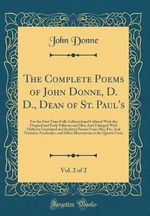 The Complete Poems of John Donne, D. D., Dean of St. Paul's, Vol. 2 of 2