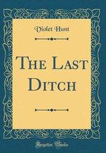 The Last Ditch (Classic Reprint)