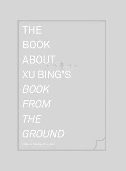 The Book about Xu Bing's <i>Book from the Ground</i>