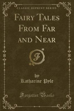Fairy Tales from Far and Near (Classic Reprint)