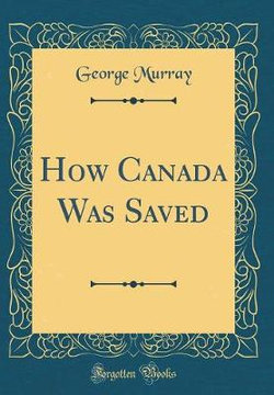 How Canada Was Saved (Classic Reprint)