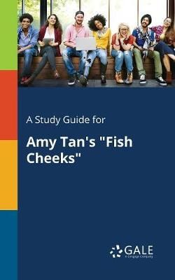 A Study Guide for Amy Tan's Fish Cheeks