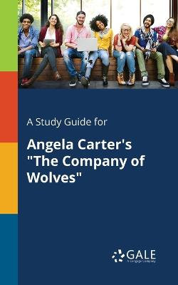 A Study Guide for Angela Carter's the Company of Wolves