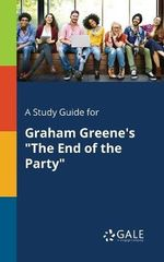 A Study Guide for Graham Greene's the End of the Party