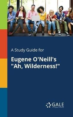 A Study Guide for Eugene O'Neill's Ah, Wilderness!